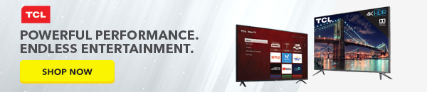 TCL - Powerful performance. Endless entertainment.